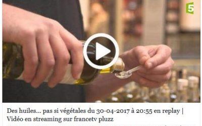 doc France5 «Des huiles pas si végétales»